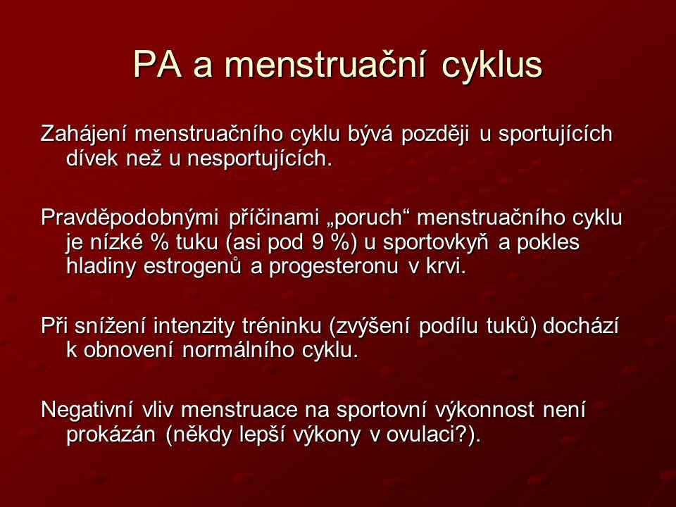 """PA a menstruační cyklus Zahájení menstruačního cyklu bývá později u sportujících dívek než u nesportujících. Pravděpodobnými příčinami """"poruch"""" menstr"""
