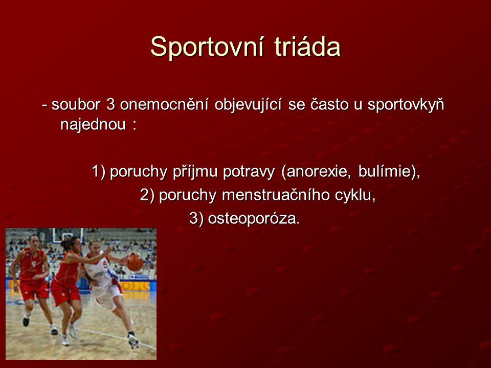 Sportovní triáda - soubor 3 onemocnění objevující se často u sportovkyň najednou : 1) poruchy příjmu potravy (anorexie, bulímie), 2) poruchy menstruač