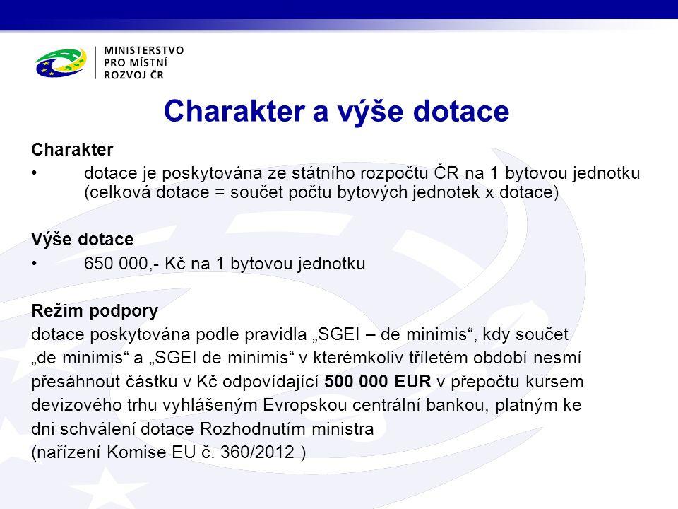 Charakter dotace je poskytována ze státního rozpočtu ČR na 1 bytovou jednotku (celková dotace = součet počtu bytových jednotek x dotace) Výše dotace 6