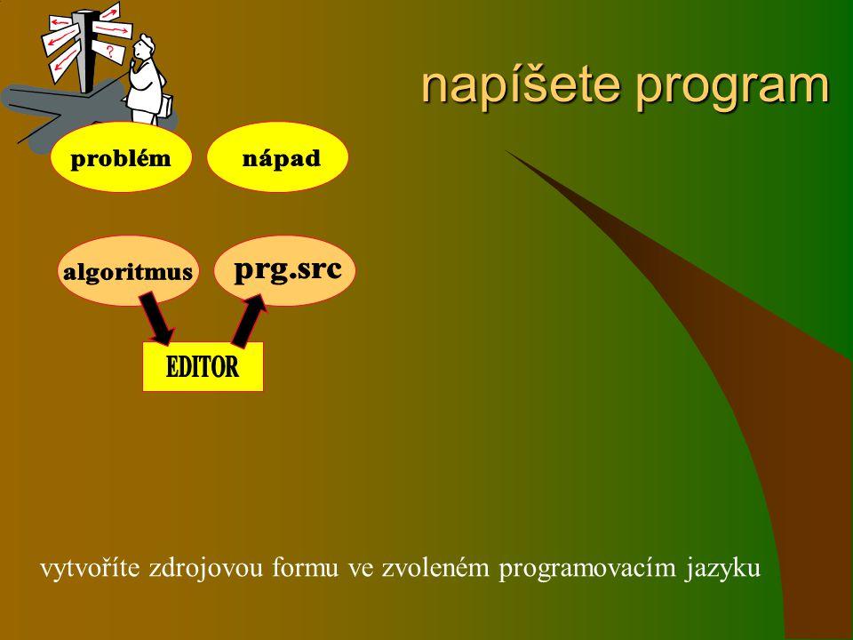 napíšete program napíšete program vytvoříte zdrojovou formu ve zvoleném programovacím jazyku
