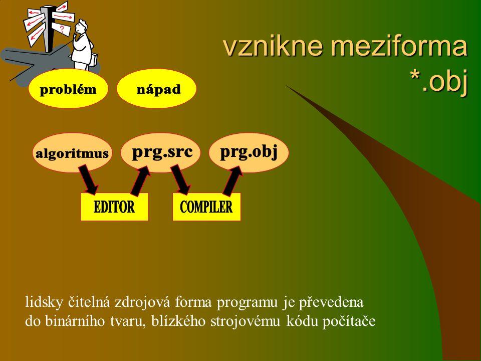 vznikne meziforma *.obj vznikne meziforma *.obj lidsky čitelná zdrojová forma programu je převedena do binárního tvaru, blízkého strojovému kódu počít