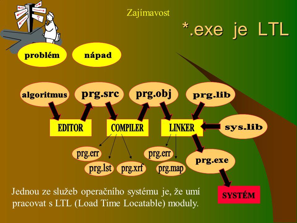 *.exe je LTL *.exe je LTL Jednou ze služeb operačního systému je, že umí pracovat s LTL (Load Time Locatable) moduly. Zajímavost