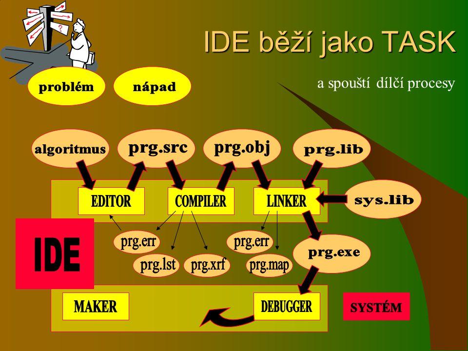 IDE běží jako TASK IDE běží jako TASK a spouští dílčí procesy