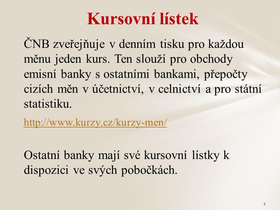 ČNB zveřejňuje v denním tisku pro každou měnu jeden kurs. Ten slouží pro obchody emisní banky s ostatními bankami, přepočty cizích měn v účetnictví, v