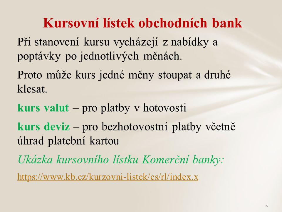 Při stanovení kursu vycházejí z nabídky a poptávky po jednotlivých měnách. Proto může kurs jedné měny stoupat a druhé klesat. kurs valut – pro platby