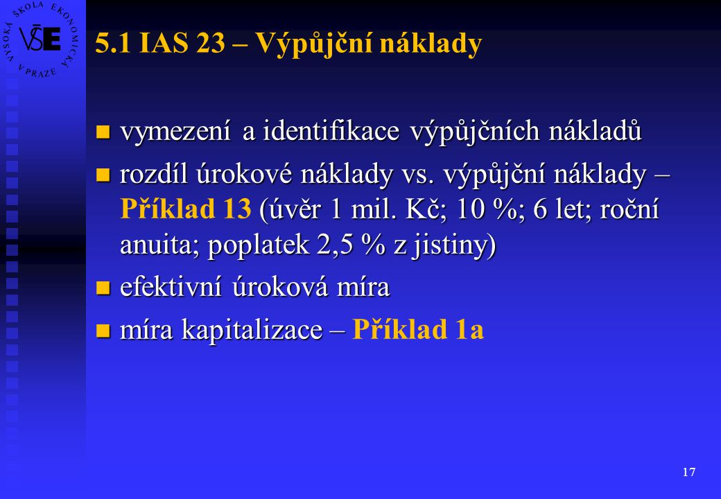 17 5.1 IAS 23 – Výpůjční náklady vymezení a identifikace výpůjčních nákladů vymezení a identifikace výpůjčních nákladů rozdíl úrokové náklady vs. výpů