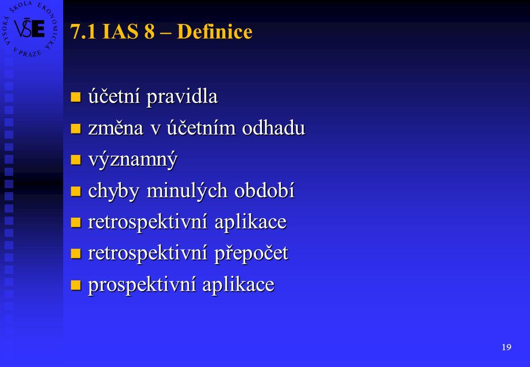 19 7.1 IAS 8 – Definice účetní pravidla účetní pravidla změna v účetním odhadu změna v účetním odhadu významný významný chyby minulých období chyby mi
