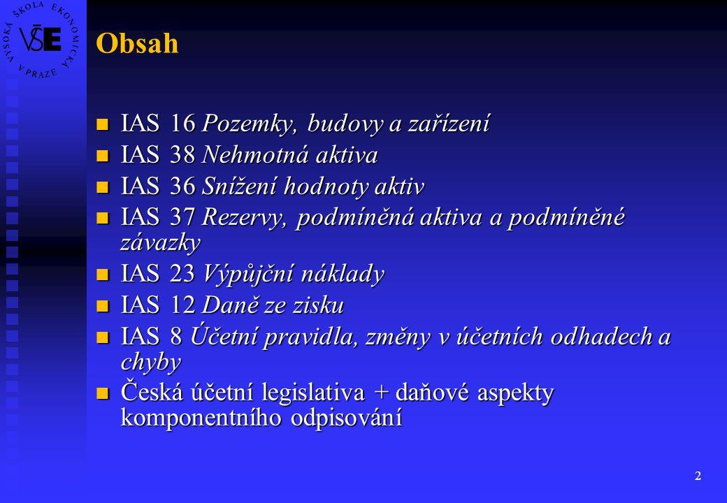2 Obsah IAS 16 Pozemky, budovy a zařízení IAS 16 Pozemky, budovy a zařízení IAS 38 Nehmotná aktiva IAS 38 Nehmotná aktiva IAS 36 Snížení hodnoty aktiv