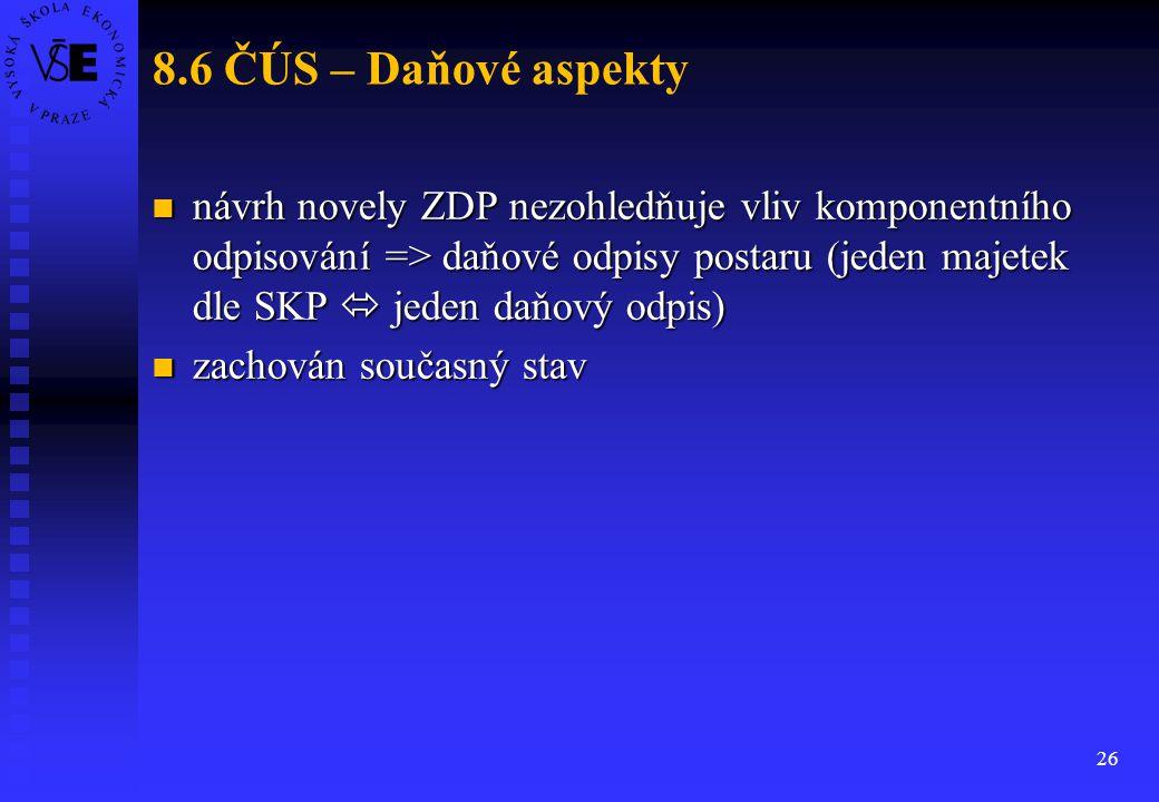 26 8.6 ČÚS – Daňové aspekty návrh novely ZDP nezohledňuje vliv komponentního odpisování => daňové odpisy postaru (jeden majetek dle SKP  jeden daňový
