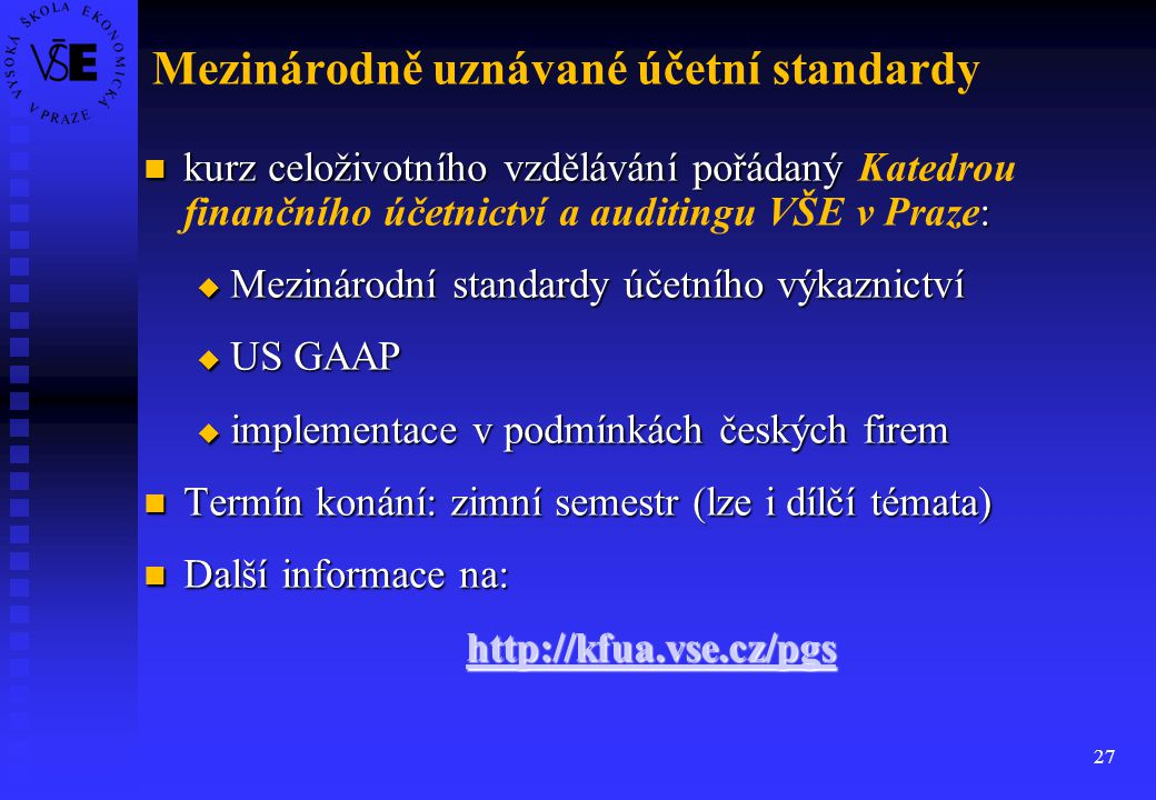 27 Mezinárodně uznávané účetní standardy kurz celoživotního vzdělávání pořádaný : kurz celoživotního vzdělávání pořádaný Katedrou finančního účetnictv