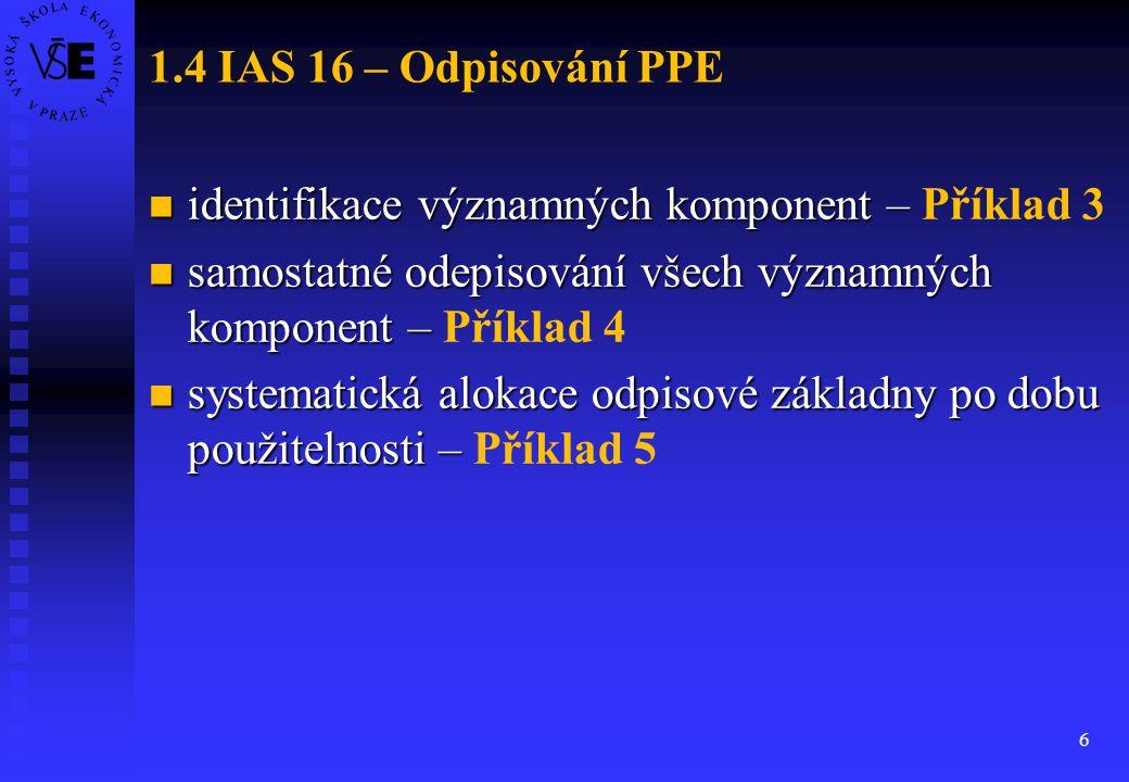 6 1.4 IAS 16 – Odpisování PPE identifikace významných komponent – identifikace významných komponent – Příklad 3 samostatné odepisování všech významnýc