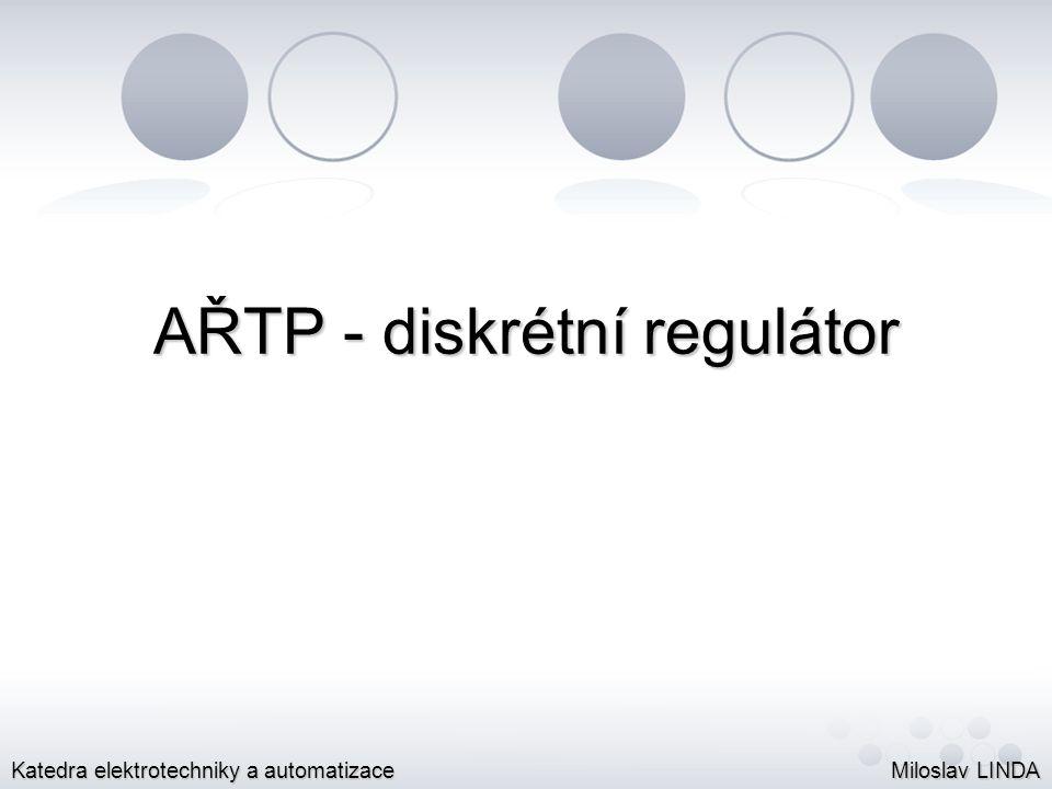Diskrétní regulátor Diskrétní regulátor:Diskrétní regulátor: diskrétní regulace;diskrétní regulace; regulátor je vytvořen z bloků P, S a D složkyregulátor je vytvořen z bloků P, S a D složky (Proporcionální, Sumační a Derivační);