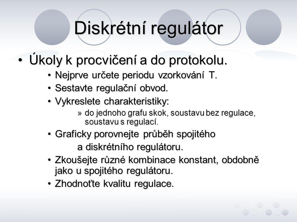 Diskrétní regulátor Úkoly k procvičení a do protokolu.Úkoly k procvičení a do protokolu. Nejprve určete periodu vzorkování T.Nejprve určete periodu vz