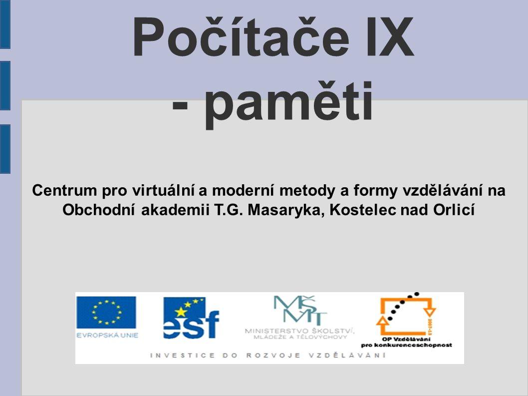 Počítače IX - paměti Centrum pro virtuální a moderní metody a formy vzdělávání na Obchodní akademii T.G. Masaryka, Kostelec nad Orlicí