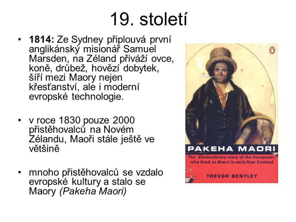 19. století 1814: Ze Sydney připlouvá první anglikánský misionář Samuel Marsden, na Zéland přiváží ovce, koně, drůbež, hovězí dobytek, šíří mezi Maory