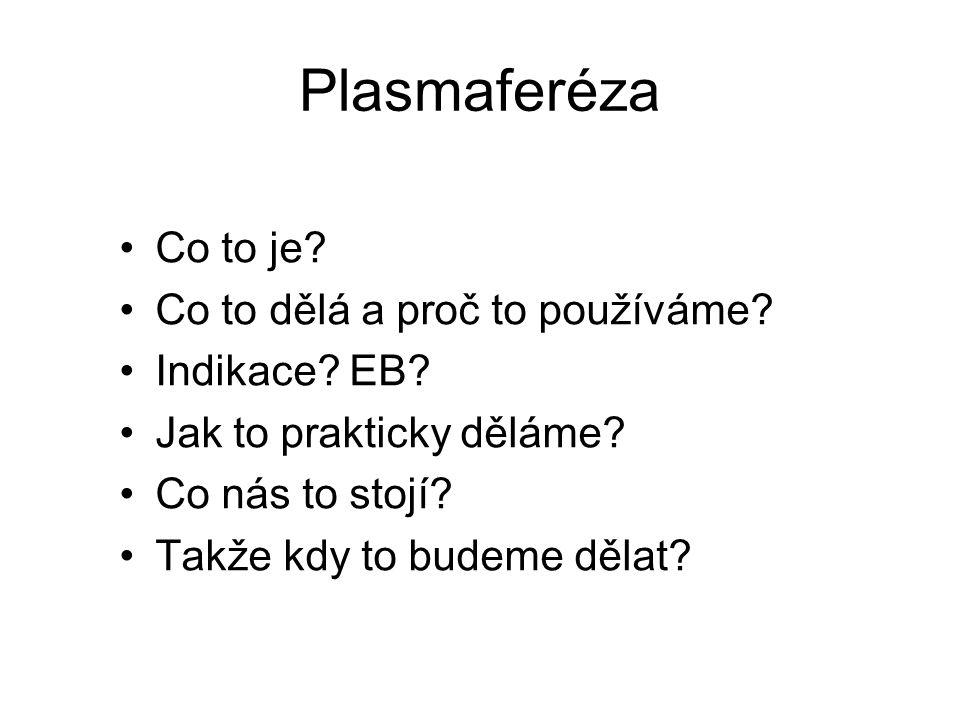 Plasmaferéza Co to je? Co to dělá a proč to používáme? Indikace? EB? Jak to prakticky děláme? Co nás to stojí? Takže kdy to budeme dělat?