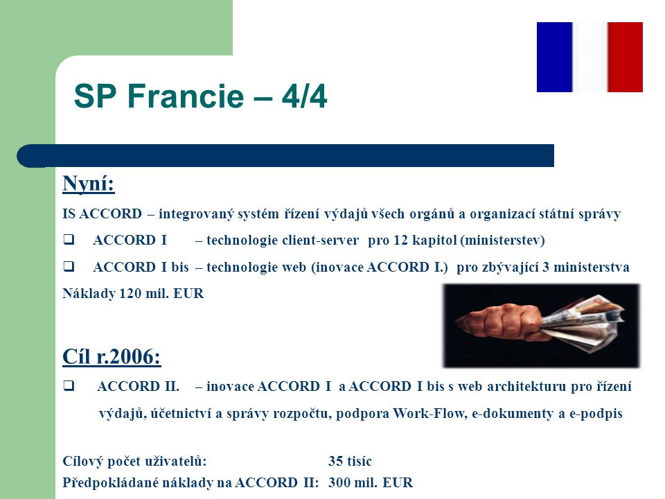 SP Francie – 4/4 Nyní: IS ACCORD – integrovaný systém řízení výdajů všech orgánů a organizací státní správy  ACCORD I – technologie client-server pro