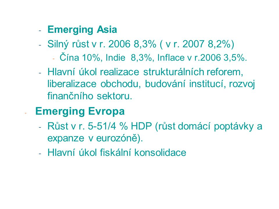 - Emerging Asia - Silný růst v r. 2006 8,3% ( v r.