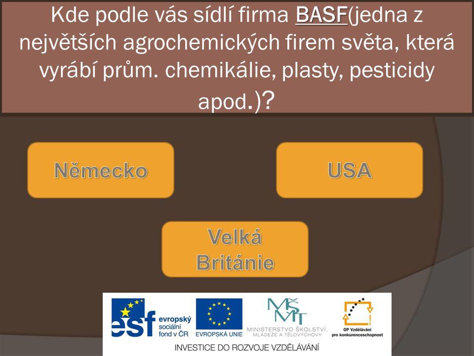 BASF Kde podle vás sídlí firma BASF(jedna z největších agrochemických firem světa, která vyrábí prům. chemikálie, plasty, pesticidy apod.)?