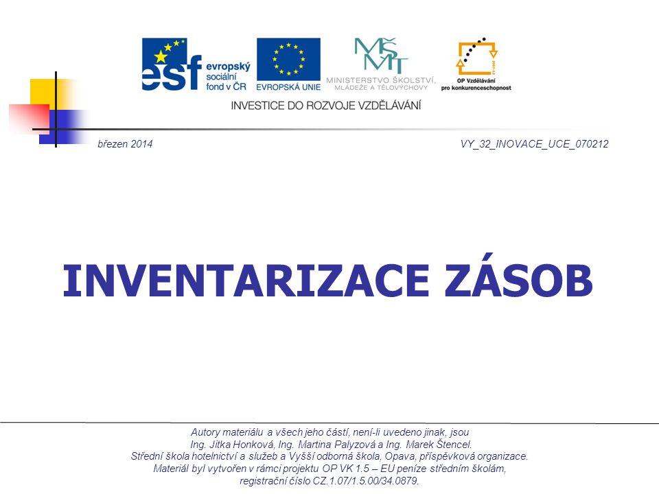 INVENTARIZACE ZÁSOB březen 2014VY_32_INOVACE_UCE_070212 Autory materiálu a všech jeho částí, není-li uvedeno jinak, jsou Ing.