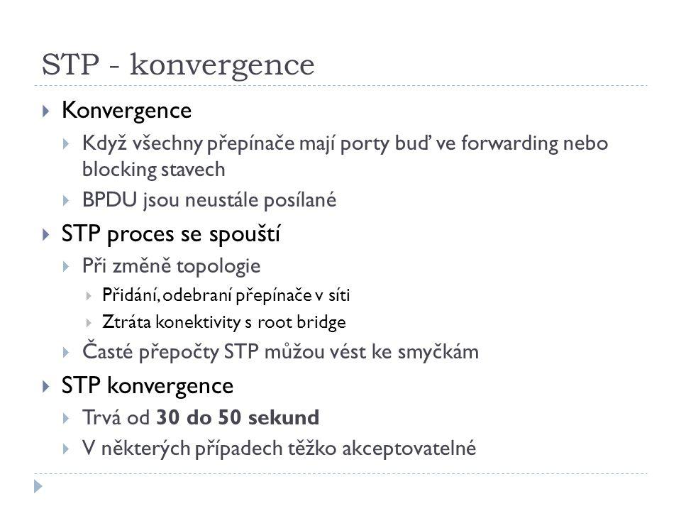 STP - konvergence  Konvergence  Když všechny přepínače mají porty buď ve forwarding nebo blocking stavech  BPDU jsou neustále posílané  STP proces