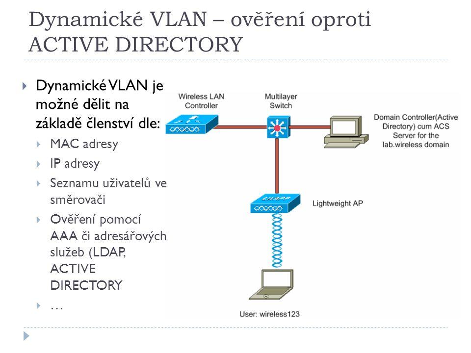 Dynamické VLAN – ověření oproti ACTIVE DIRECTORY  Dynamické VLAN je možné dělit na základě členství dle:  MAC adresy  IP adresy  Seznamu uživatelů