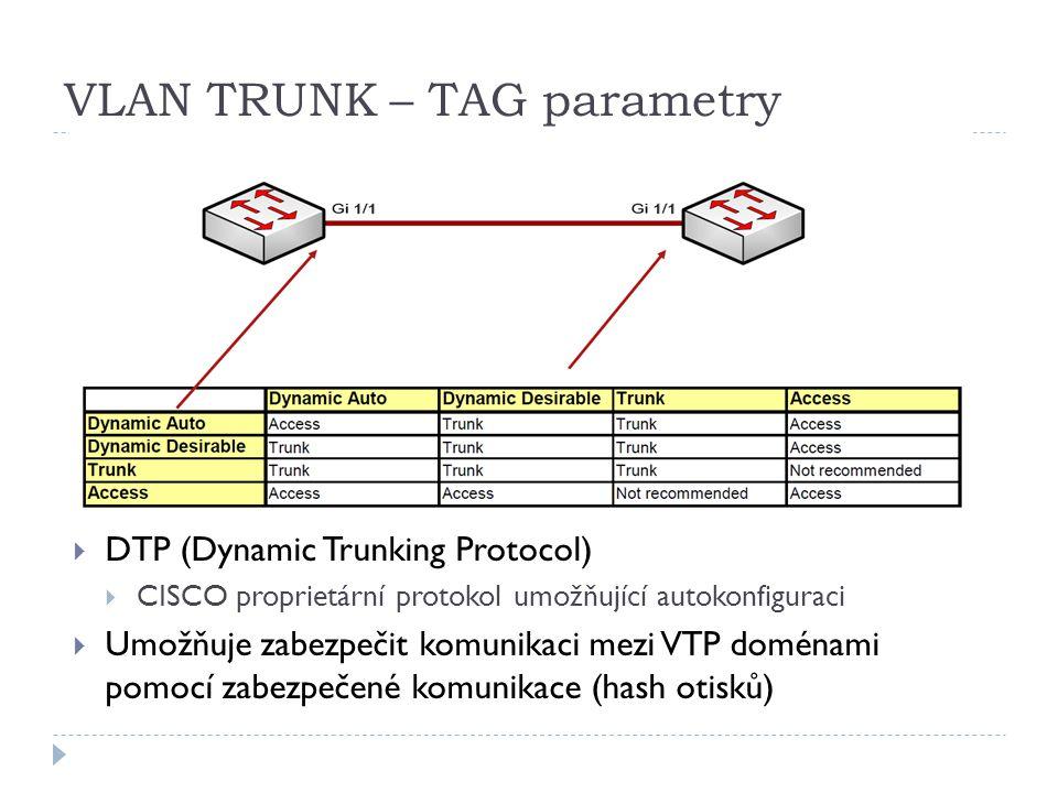 VLAN TRUNK – TAG parametry  DTP (Dynamic Trunking Protocol)  CISCO proprietární protokol umožňující autokonfiguraci  Umožňuje zabezpečit komunikaci