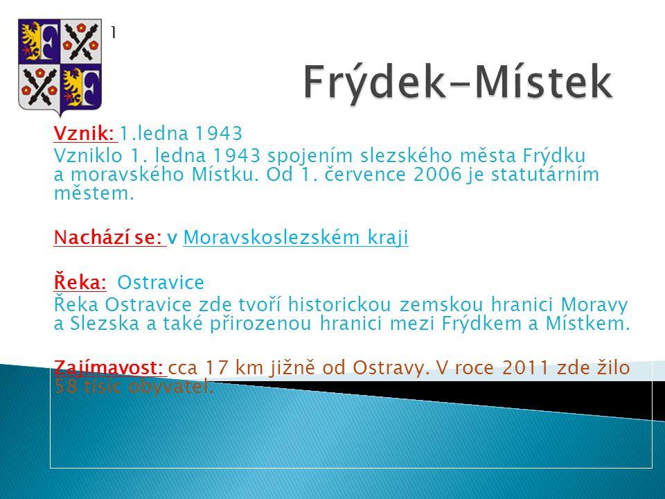 Vznik: 1.ledna 1943 Vzniklo 1. ledna 1943 spojením slezského města Frýdku a moravského Místku.