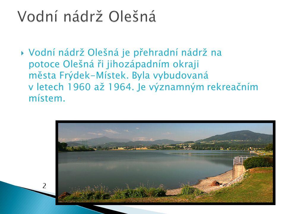  Vodní nádrž Olešná je přehradní nádrž na potoce Olešná ři jihozápadním okraji města Frýdek-Místek.