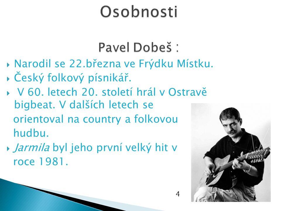  Narodil se 22.března ve Frýdku Místku.  Český folkový písnikář.