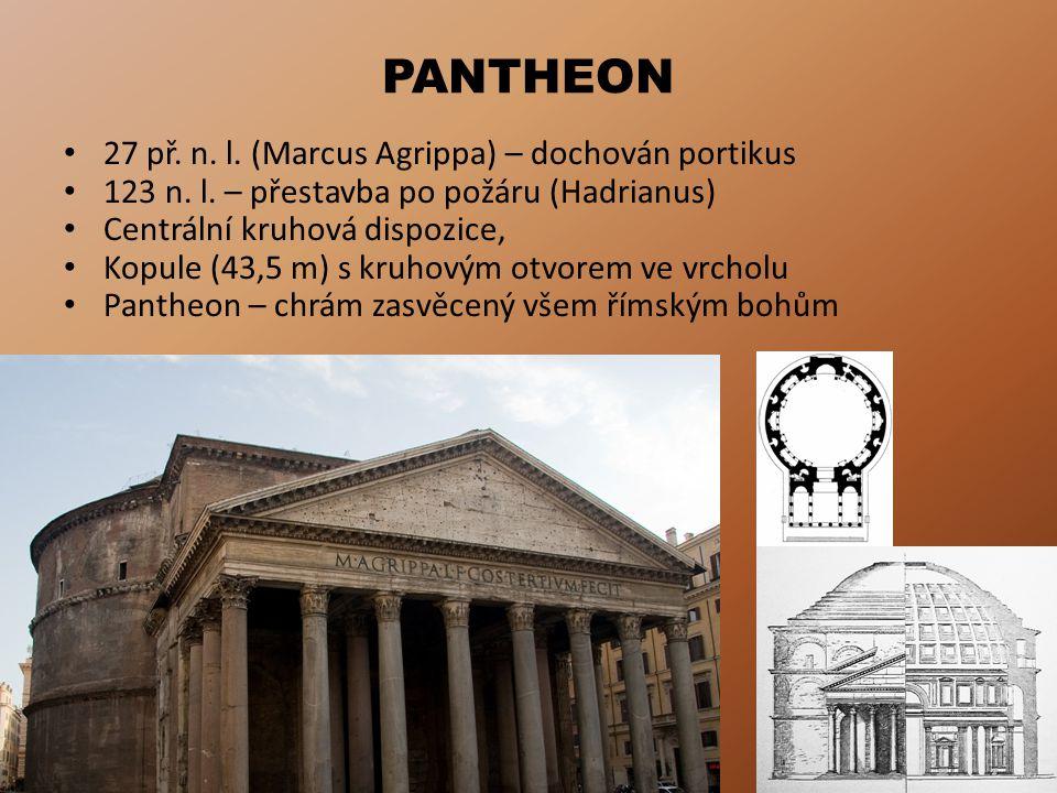 PANTHEON 27 př.n. l. (Marcus Agrippa) – dochován portikus 123 n.