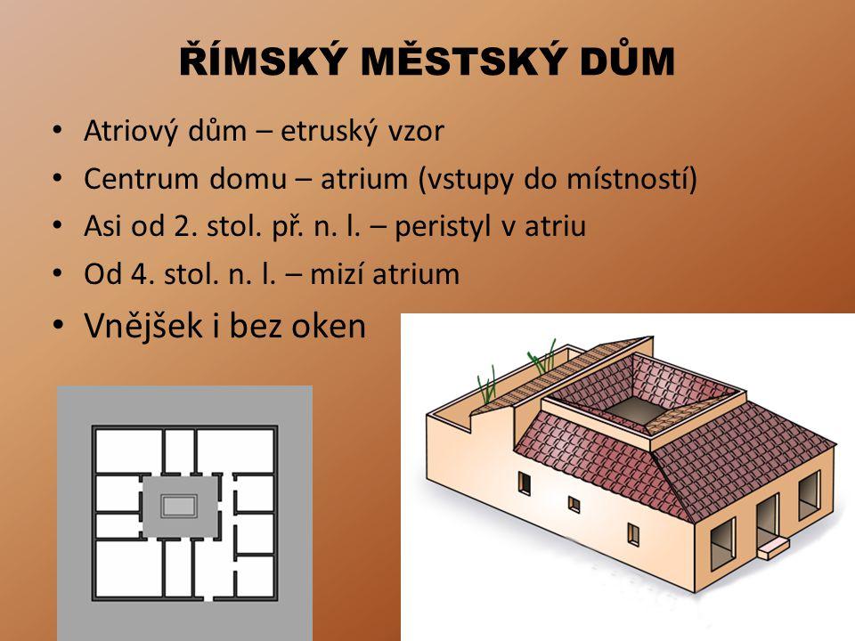 ŘÍMSKÝ MĚSTSKÝ DŮM Atriový dům – etruský vzor Centrum domu – atrium (vstupy do místností) Asi od 2.