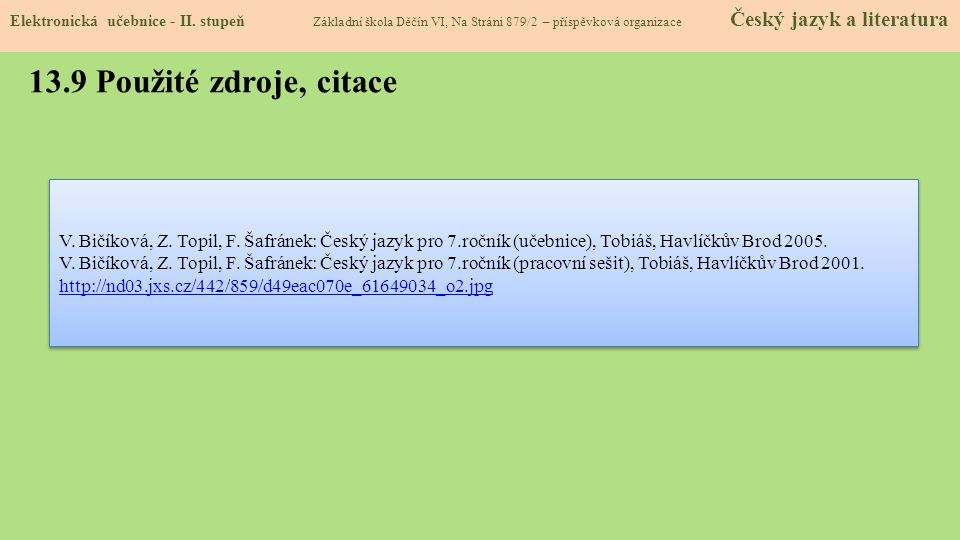 13.9 Použité zdroje, citace V. Bičíková, Z. Topil, F. Šafránek: Český jazyk pro 7.ročník (učebnice), Tobiáš, Havlíčkův Brod 2005. V. Bičíková, Z. Topi