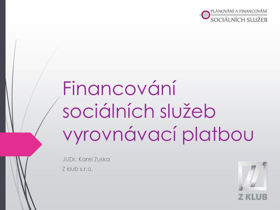 Financování sociálních služeb vyrovnávací platbou JUDr. Karel Zuska Z klub s.r.o.