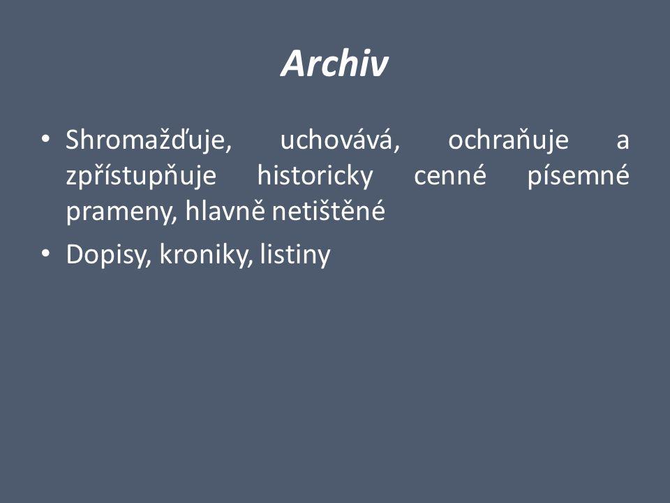 Archiv Shromažďuje, uchovává, ochraňuje a zpřístupňuje historicky cenné písemné prameny, hlavně netištěné Dopisy, kroniky, listiny