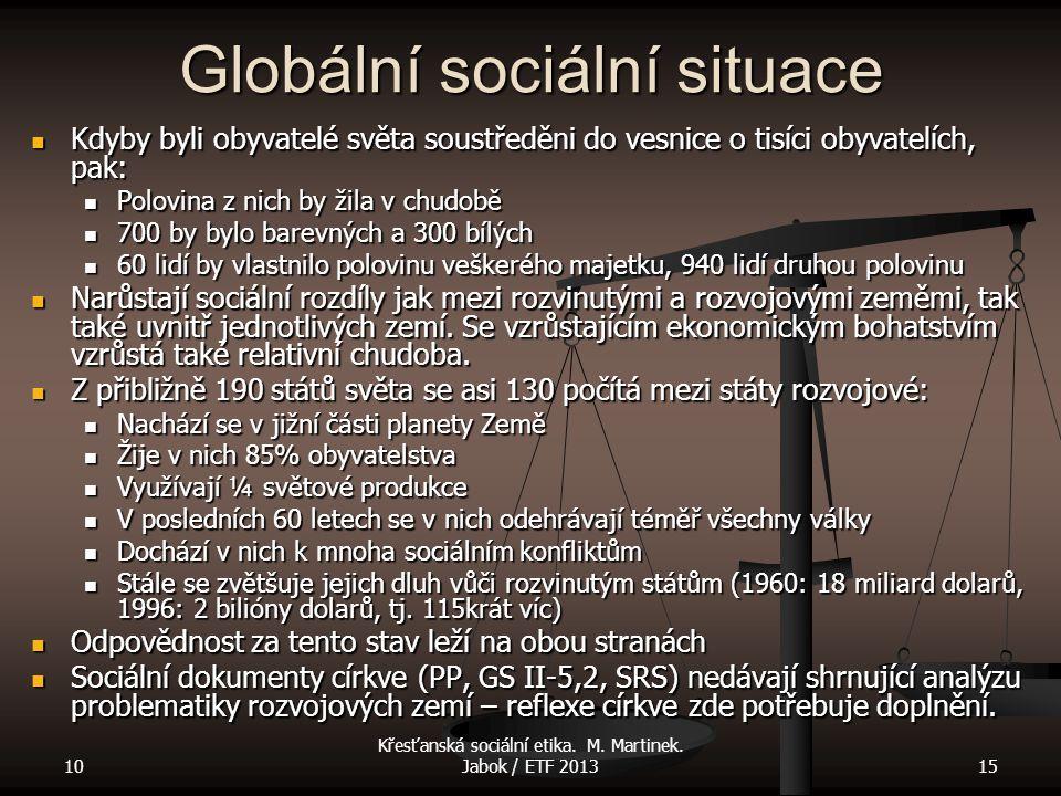 10 Křesťanská sociální etika. M. Martinek. Jabok / ETF 201315 Globální sociální situace Kdyby byli obyvatelé světa soustředěni do vesnice o tisíci oby