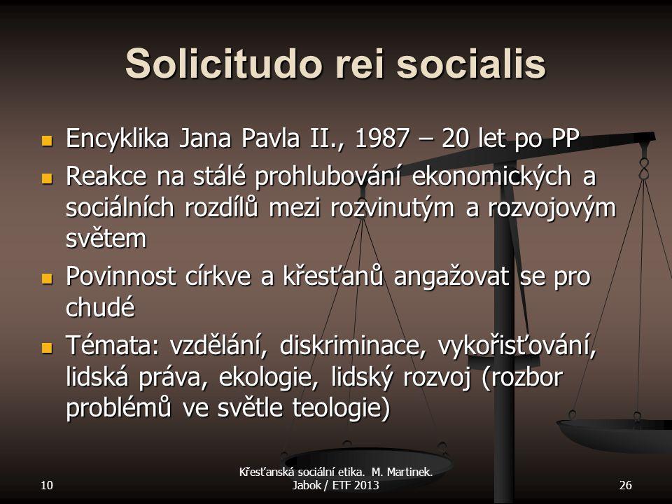 10 Křesťanská sociální etika. M. Martinek. Jabok / ETF 201326 Solicitudo rei socialis Encyklika Jana Pavla II., 1987 – 20 let po PP Encyklika Jana Pav