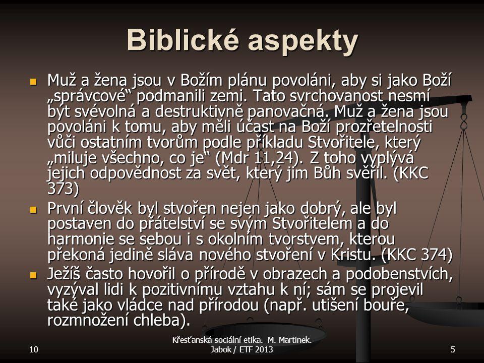 """10 Křesťanská sociální etika. M. Martinek. Jabok / ETF 20135 Biblické aspekty Muž a žena jsou v Božím plánu povoláni, aby si jako Boží """"správcové"""" pod"""