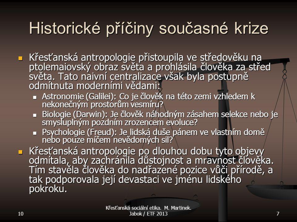 10 Křesťanská sociální etika. M. Martinek. Jabok / ETF 20137 Historické příčiny současné krize Křesťanská antropologie přistoupila ve středověku na pt