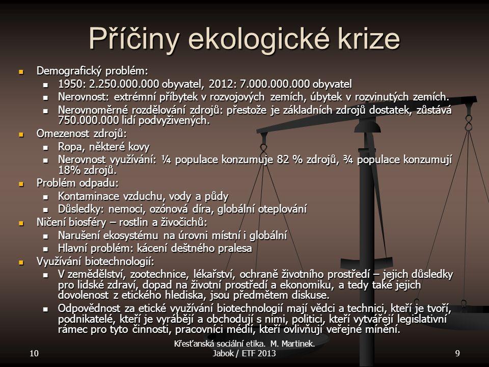10 Křesťanská sociální etika. M. Martinek. Jabok / ETF 20139 Příčiny ekologické krize Demografický problém: Demografický problém: 1950: 2.250.000.000