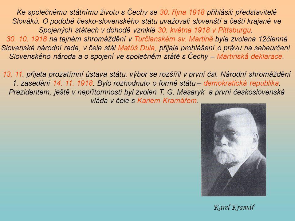 Ke společnému státnímu životu s Čechy se 30. října 1918 přihlásili představitelé Slováků. O podobě česko-slovenského státu uvažovali slovenští a čeští