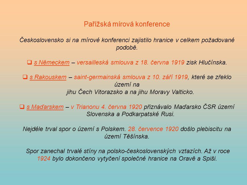 Pařížská mírová konference Československo si na mírové konferenci zajistilo hranice v celkem požadované podobě.  s Německem – versailleská smlouva z