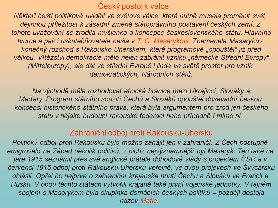 Český postoj k válce Někteří čeští politikové uviděli ve světové válce, která nutně musela proměnit svět, dějinnou příležitost k zásadní změně státopr