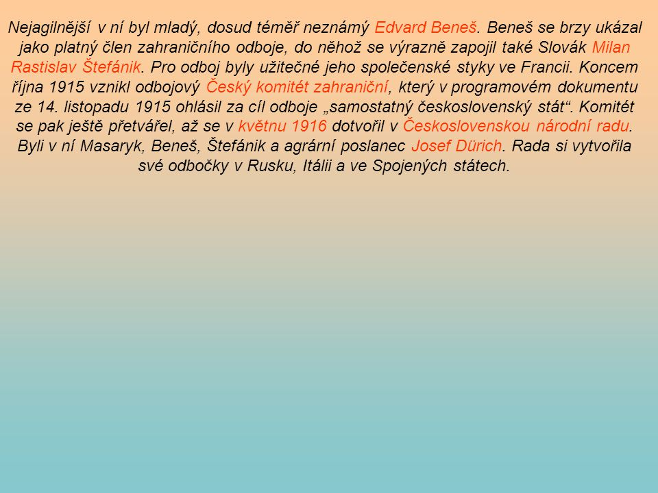 Nejagilnější v ní byl mladý, dosud téměř neznámý Edvard Beneš. Beneš se brzy ukázal jako platný člen zahraničního odboje, do něhož se výrazně zapojil