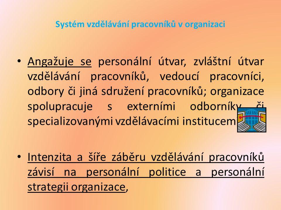 Systém vzdělávání pracovníků v organizaci Angažuje se personální útvar, zvláštní útvar vzdělávání pracovníků, vedoucí pracovníci, odbory či jiná sdruž