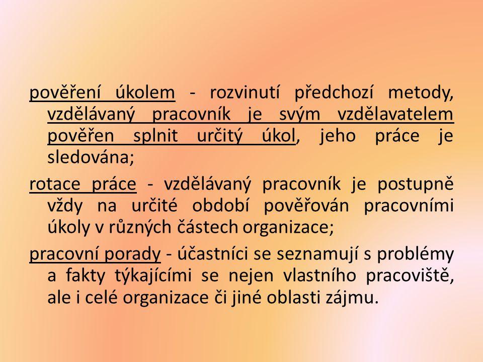 pověření úkolem - rozvinutí předchozí metody, vzdělávaný pracovník je svým vzdělavatelem pověřen splnit určitý úkol, jeho práce je sledována; rotace p