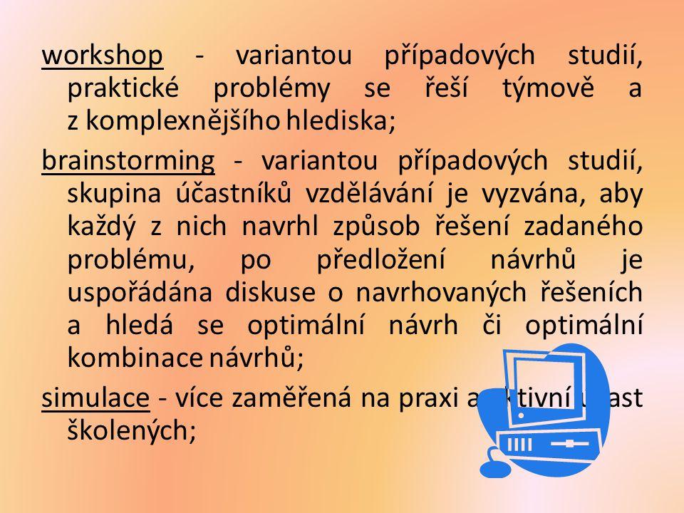 workshop - variantou případových studií, praktické problémy se řeší týmově a z komplexnějšího hlediska; brainstorming - variantou případových studií,
