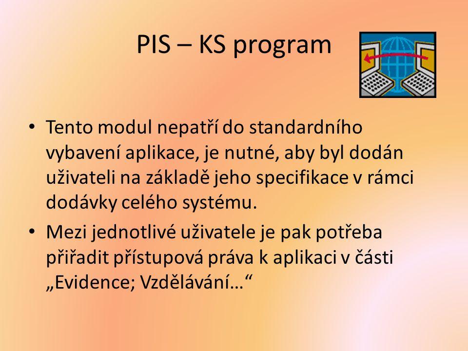 PIS – KS program Tento modul nepatří do standardního vybavení aplikace, je nutné, aby byl dodán uživateli na základě jeho specifikace v rámci dodávky