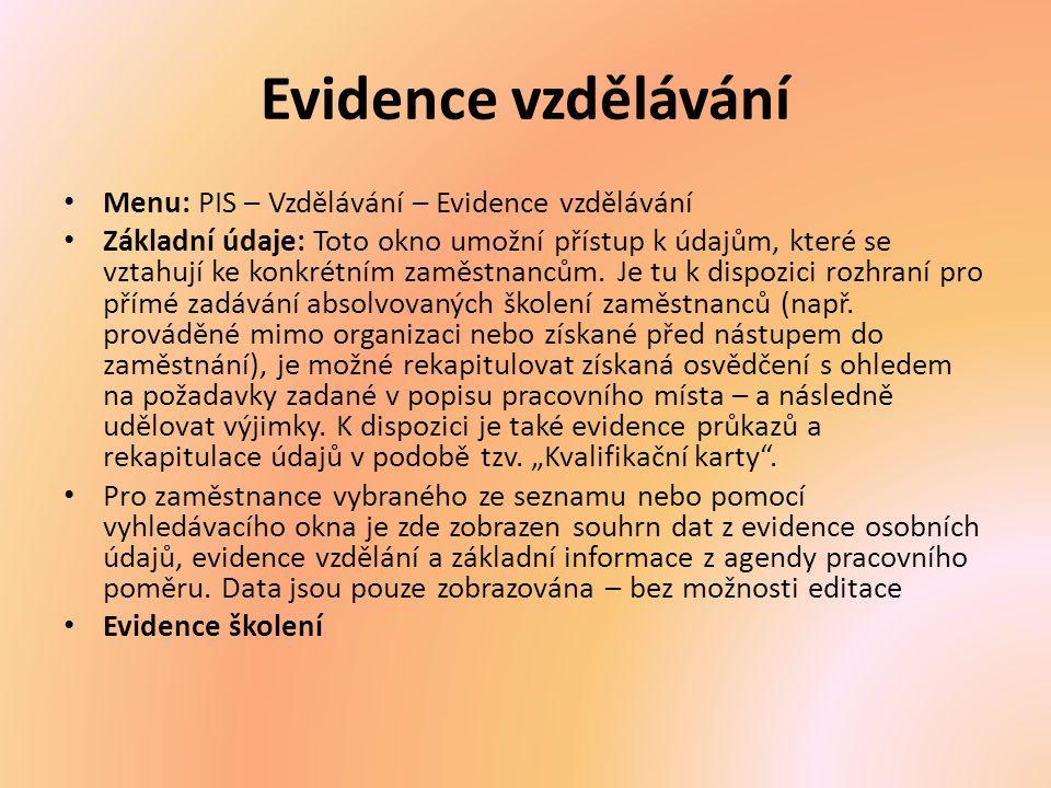 Evidence vzdělávání Menu: PIS – Vzdělávání – Evidence vzdělávání Základní údaje: Toto okno umožní přístup k údajům, které se vztahují ke konkrétním za