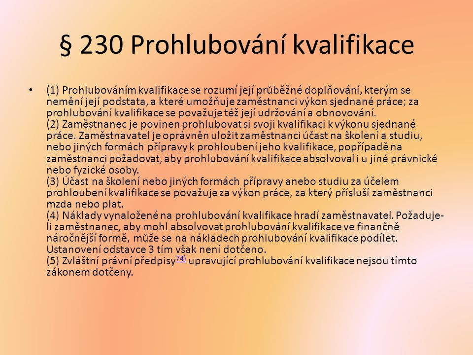 § 230 Prohlubování kvalifikace (1) Prohlubováním kvalifikace se rozumí její průběžné doplňování, kterým se nemění její podstata, a které umožňuje zamě